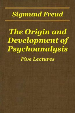 The Origin and Development of Psychoanalysis (Five Lectures)