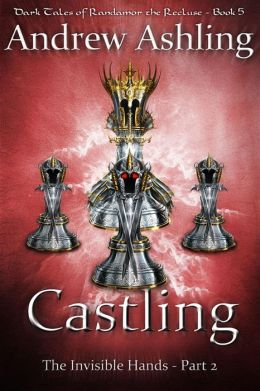 The Invisible Hands - Part 2: Castling (Dark Tales of Randamor the Recluse, #5)