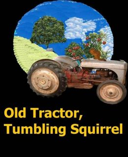 Old Tractor, Tumbling Squirrel