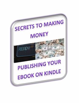 Secrets to Making Money Publishing Your Ebook on Kindle