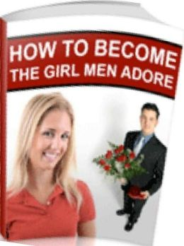 eBook about Romance - How to Become the Girl that Men Adore - Men Don't Want to Complete With Their Woman...