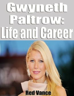 Gwyneth Paltrow: Life and Career