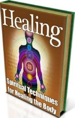 eBook on Secrest to Healing – Spiritual Techniques for Healing the Body - How to get your body and energy into focused balance. .(Yoga eBook)