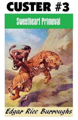 SWEETHEART PRIMEVAL (Edgar Rice Burroughs Custer Series #3)