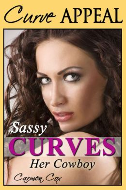 Sassy Curves - Her Cowboy (BBW Erotic Cowboy Romance - Curvy Women with Hot Men)