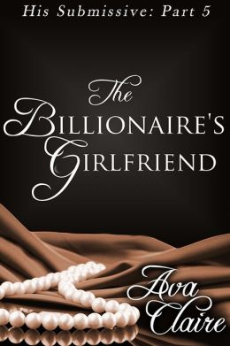 The Billionaire's Girlfriend (His Submissive, Part Five) (BDSM Erotic Romance)