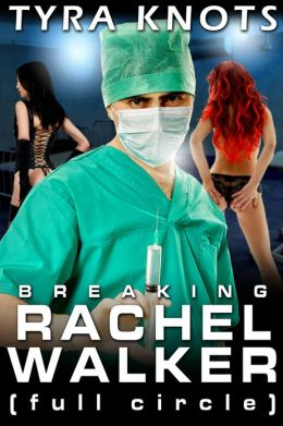 BREAKING RACHEL WALKER (full circle)