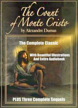 THE COUNT OF MONTE CRISTO AND THREE SEQUELS: THE SON OF MONTE CRISTO, EDMOND DANTES AND MONTE CRISTO'S DAUGHTER: Four Complete Classic Novels Including Many Beautiful Illustrations and BONUS Entire Audiobook of the Original Dumas Masterpiece