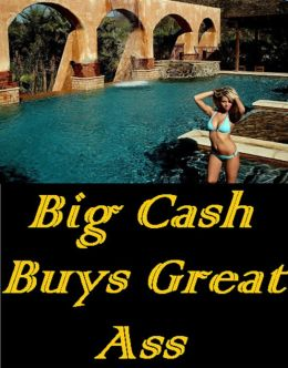 Big Cash Buys Great Ass