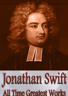 Jonathan Swift All Time Greatest Works: 16 Complete Works Incl. Gulliver's Travels, Poems of Jonathan Swift, Prose Works of Jonathan Swift, A Modest Proposal, Journal to Stella, A Tale of a Tub, Three Sermons, and More! (With Active Table of Contents)
