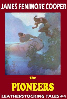 The Last of the Mohicans, THE PIONEERS, James Fenimore Cooper, LEATHERSTOCKING TALES, An American Saga comparable to Louis L'amour's Sackett Series