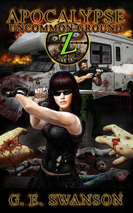 Apocalypse Z: Uncommon Ground (Zombie Novel #2)