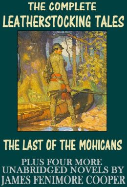 THE LAST OF THE MOHICANS, The Leatherstocking Tales, (all five novels: The Last of the Mohicans, The Deerslayer, The Pathfinder, The Pioneers, The Prairie