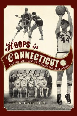 Hoops in Connecticut: The Nutmeg State's Passion for Basketball (The History Press) (Sports)