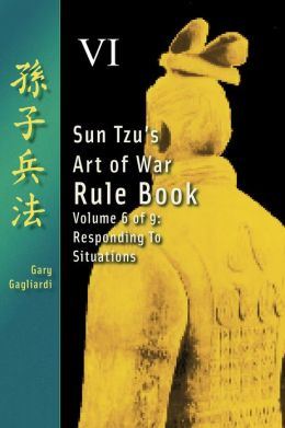Volume Six: Sun Tzu's Art of War Rule Book -- Responding to Situations