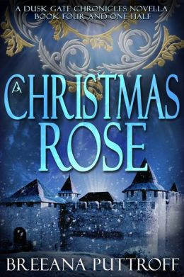 A Christmas Rose: A Dusk Gate Chronicles Novella (Book 4 1/2)