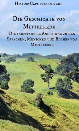 Die Geschichte von Mittelerde: Die inoffizielle Anleitung zu den Sprachen, Menschen und Bücher von Mittelerde
