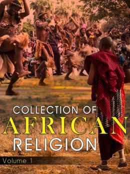 Collection Of African Religion Volume 1