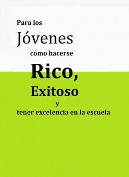 Para los jóvenes cómo hacerse RICO, exitoso y tener excelencia en la escuela