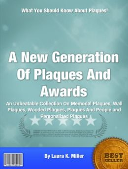A New Generation Of Plaques And Awards: An Unbeatable Collection On Memorial Plaques, Wall Plaques, Plaques And People and Personalized Plaques