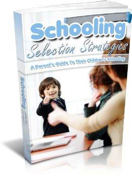 Schooling Selection Strategies: A Parent's Guide To Their Children's Schooling