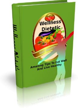 Wellness Dietetic: Amazing Tips To Eat Well And Live Healthy