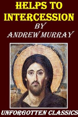 Helps to Intercession by Andrew Murray