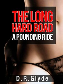 The Long Hard Road: A Pounding Ride (Female/ Male Rough Sex With Strangers)