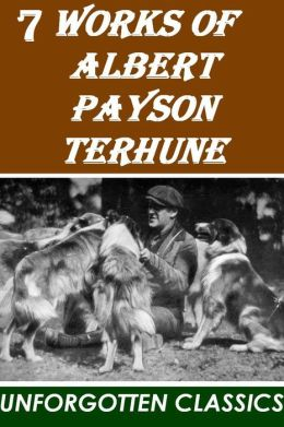 7 Works of Albert Payson Terhune (Lad: A dog, Further Adventures of Lad, His Dog, Bruce, Superwomen, Black Caesar's Clan, Buff: A Collie and other dog-stories)
