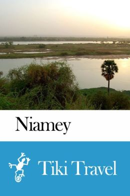 Niamey (Niger) Travel Guide - Tiki Travel