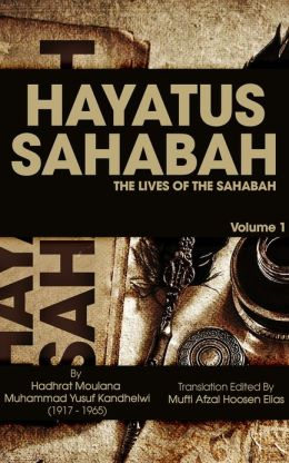 Hayatus Sahabah (The Lives Of The Sahabah) - Volume 1