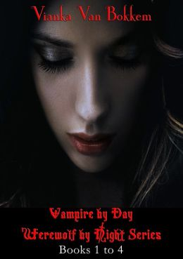 Vampire by Day Werewolf by Night Series Books 1 to 4 (vampire series - werewolf series - vampires and werewolves - paranormal romance)