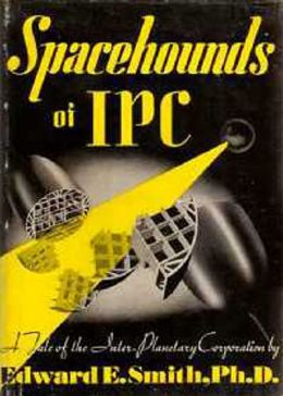 Spacehounds of IPC: A Science Fiction, Post-1930 Classic By E. E. ''Doc'' Smith! AAA+++