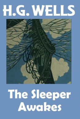 H.G. Wells, THE SLEEPER AWAKES (a.k.a. When the Sleeper Wakes), HG Wells Collection, (H.G. Wells Original Editions)