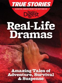 Real-Life Dramas: Amazing Tales of Adventure, Survival & Suspense