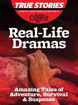 Real-Life Dramas: Amazing Tales of Adventure, Survival & Suspense