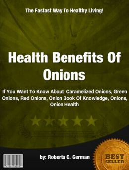 Health Benefits Of Onions : If You Want To Know About Caramelized Onions, Green Onions, Red Onions, Onion Book Of Knowledge, Onions, Onion Health