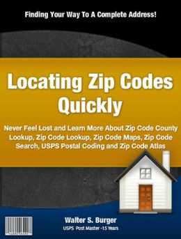 Locating Zip Codes Quickly: Never Feel Lost and Learn More About Zip Code County Lookup, Zip Code Lookup, Zip Code Maps, Zip Code Search, USPS Postal Coding and Zip Code Atlas