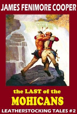 The Last of the Mohicans, THE LAST OF THE MOHICANS, James Fenimore Cooper, THE LEATHER STOCKING TALES, An American Saga comparable to Louis L'amour's Sackett Series