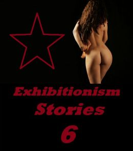Exhibitionism Stories 6