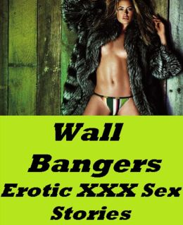 Wall Bangers Erotic XXX Sex Stories (Hentai, domination, Bare ass, sex, sexy, adult, xxx, nude, nude, erotic, erotica, breast, ass, blow job, she-male, Erotic Photography, Erotic Stories, Naked)