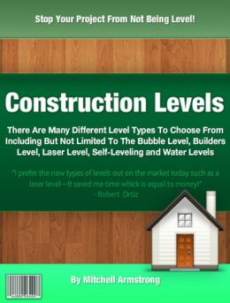 Construction Levels: There Are Many Different Level Types To Choose From Including But Not Limited To The Bubble Level, Builders Level, Laser Level, Self-Leveling and Water Levels