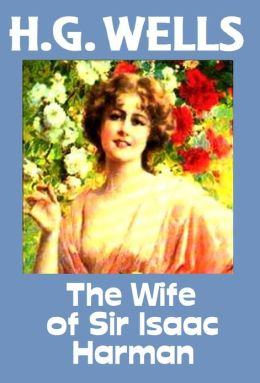 HG. Wells, THE WIFE OF SIR ISAAC HARMAN, HG Wells Collection (H.G. Wells Original Editions)