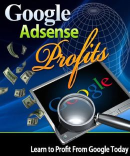 Google AdSense Profits: Learn to Profit From Google Today