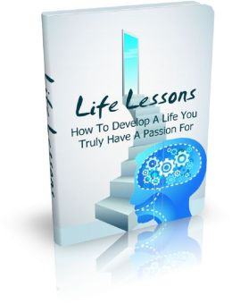 Life Lessons: How To Develop A Life You Truly Have A Passion For