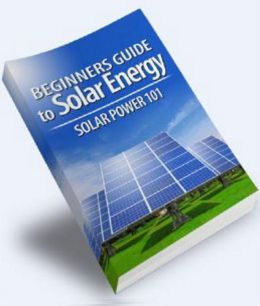 A Beginner's Guide to Solar Energy: Learn Everything You Need To Know About Solar Power! (Brand New) AAA+++