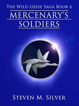 Mercenary's Soldiers (The Wild Geese Saga, Book 6)