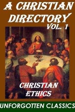 A Christian Directory, Volume 1 (of 4) - Christian Ethics