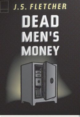 Dead Men's Money by J. S. Fletcher · OverDrive (Rakuten ...