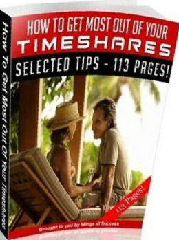 Money Tips eBook about How To Get Most Out Of Your Timeshares - Investing In Timeshares - 8 Guidelines And Risks...
